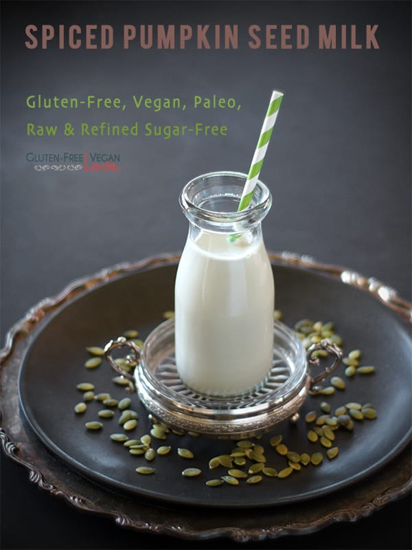DIY Spiced Pumpkin Seed Milk -- 2 Ways {Gluten-Free, Vegan, Paleo, Raw ...